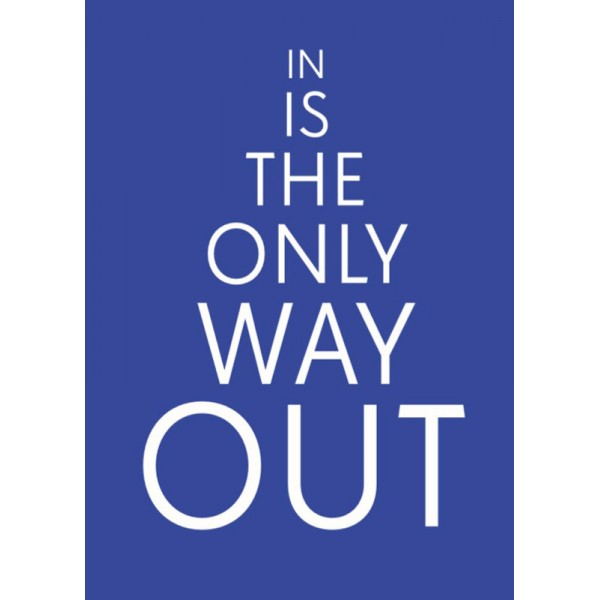 IN IS THE ONLY WAY OUT